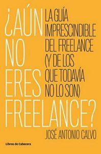 ¿Aún no eres freelance?: La guía imprescindible del freelance (y de los que todavía no lo son) (Temáticos emprendedores) – José Antonio Calvo [ePub & Kindle]