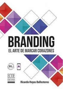 Branding: El arte de marcar corazones – Ricardo Hoyos Ballesteros, Ecoe Ediciones [ePub & Kindle]