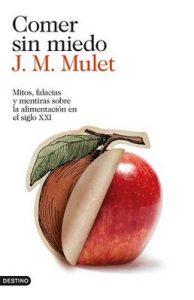 Comer sin miedo: Mitos, falacias y mentiras sobre la alimentación en el siglo XXI – J.M. Mulet [ePub & Kindle]