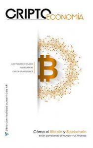 Criptoeconomía: Cómo el Bitcoin y Blockchain están cambiando al mundo y tus finanzas – Frank Luetticke, Juan Francisco Bolaños, Carlos Galarza Ponce, Eloísa Cadenas, Javier Domínguez Gómez [ePub & Kindle]