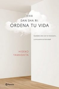 Dan-sha-ri: ordena tu vida: Quédate solo con lo necesario … ¡y encuentra la felicidad! – Hideko Yamashita, Fernando Cordobés [ePub & Kindle]