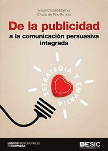 De la publicidad a la comunicación persuasiva integrada De la publicidad a la comunicación persuasiva integrada. Estrategia y empatía – Araceli Castelló Martínez, Cristina del Pino Romero [ePub & Kindle]