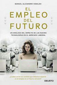 El empleo del futuro: Un análisis del impacto de las nuevas tecnologías en el mercado laboral – Manuel Alejandro Hidalgo [ePub & Kindle]