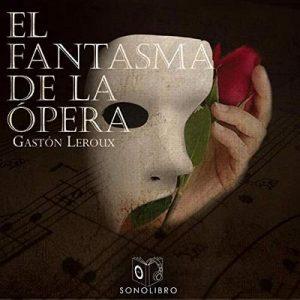 El fantasma de la ópera – Gastón Leroux [Narrado por Joan Mora] [Audiolibro] [Español]
