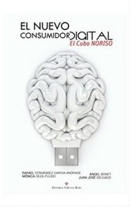 El nuevo consumidor digital: el Cubo NORISO – Juan Jose Delgado Soriano, Angel Bonet , Mónica Deza , Rafael Fernandez Garcia-Andrade [ePub & Kindle]