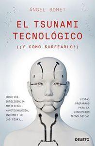 El tsunami tecnológico: (¡ Y cómo surfearlo!) – Angel Bonet Codina [ePub & Kindle]