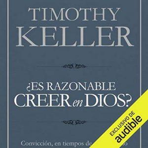 Es razonable creer en Dios? Convicción, en tiempos de escepticismo – Timothy J. Keller [Narrado por Eduardo Wasveiler] [Audiolibro] [Español]