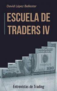 Escuela de Traders IV: Entrevistas de Trading – David López Ballester [ePub & Kindle]