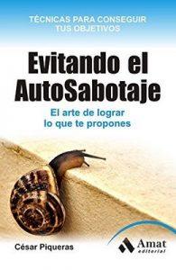 Evitando el Auto-Sabotaje.: El arte de conseguir lo que te propones (Habilidades Personales) – César Piqueras [ePub & Kindle]