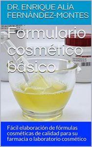 Formulario cosmético básico: Fácil elaboración de fórmulas cosméticas de calidad para su farmacia o laboratorio cosmético – Dr. Enrique Alía Fernández-Montes [Kindle & PDF]