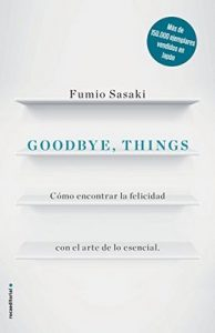 Goodbye, things: Cómo encontrar la felicidad con el arte de lo esencial – Fumio Sasaki, Eriko Sugita [ePub & Kindle]
