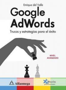 Google AdWords. Trucos y estrategias para el éxito – Enrique Del Valle [ePub & Kindle]