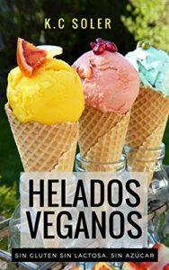 Helados Veganos (Sin Gluten, Sin Azúcar, Sin Lactosa): Recetas fáciles y económicas – K.C Soler [ePub & Kindle]
