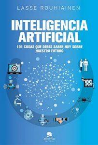 Inteligencia artificial: 101 cosas que debes saber hoy sobre nuestro futuro – Lasse Rouhiainen [ePub & Kindle]