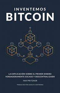 Inventemos Bitcoin: La explicación sobre el primer dinero verdaderamente escaso y descentralizado – Yan Pritzker, Nicholas Evans, Adolfo Contreras [ePub & Kindle]