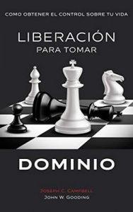 Liberación para tomar dominio: Como obtener el control sobre tu vida – John W. Gooding, Joseph C. Campbell [ePub & Kindle]
