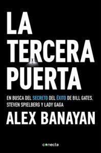 La tercera puerta: En busca del secreto del éxito de Bill Gates, Steven Spielberg y Lady Gaga – Alex Banayan [ePub & Kindle]