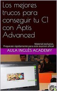 Los mejores trucos para conseguir tu C1 con Aptis Advanced: Material exclusivo. Preparate rápidamente para este examen oficial – Aula Inglés ACADEMY [ePub & Kindle]