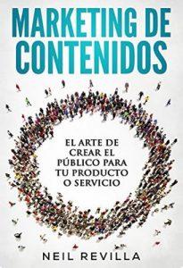 Marketing de Contenidos El arte de crear el público para tu producto o servicio – Neil Revilla [ePub & Kindle]