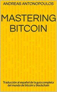 Mastering Bitcoin: Traducción al español de la guía completa del mundo de bitcoin y blockchain – Andreas Antonopoulos [ePub & Kindle]