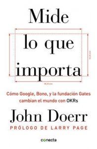 Mide lo que importa: Cómo Google, Bono y la Fundación Gates cambian el mundo con OKR – John Doerr [ePub & Kindle]