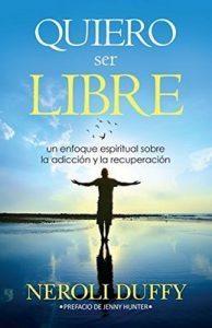 Quiero ser libre: un enfoque espiritual sobre la adicción y la recuperación – Neroli Duffy, Jenny Hunter [ePub & Kindle]