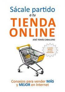 Sácale partido a tu tienda online: Consejos para vender más y mejor por Internet – Jose Tomás Caballero, Rosa López Sandoval [ePub & Kindle]
