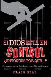 Si Dios Esta En Control ¿Entonces por qué? – Craig Hill [ePub & Kindle]