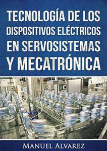 Tecnología de los dispositivos eléctricos en servosistemas y mecatrónica – Manuel Alvarez [ePub & Kindle]
