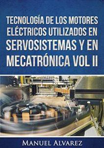 Tecnología de los motores eléctricos utilizados en servosistemas y en mecatrónica Vol. II (Tecnología de los dispositivos eléctricos en servosistemas y mecatrónica nº 1) – Manuel Alvarez [ePub & Kindle]