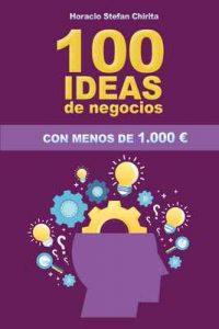 100 Ideas De Negocios Con Menos De 1.000€: (Grandes Ideas De Negocios Para Se Tu Propio Jefe, Consiguiendo Así Tu Libertad Financiera.Los Mejores Negocios Para Generar Dinero Sin Jefes,Dinero Fácil – Horacio Chirita [ePub & Kindle]