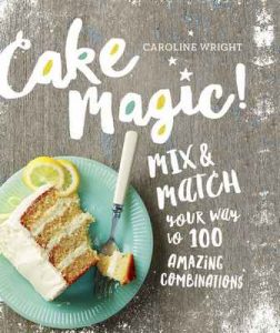 Cake Magic!: Mix & Match Your Way to 100 Amazing Combinations – Caroline Wright [ePub & Kindle] [English]