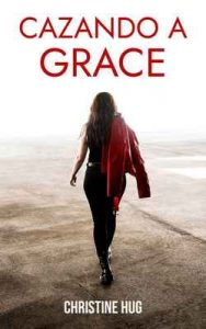 Cazando a Grace: No todo es lo que parece ser – Christine Hug [ePub & Kindle]
