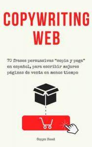 """Copywriting web: 70 frases persuasivas """"copia y pega"""" en español, para escribir mejores páginas de venta en menos tiempo. (Páginas de venta en 3 horas nº 2) – Copyn Hood [ePub & Kindle]"""