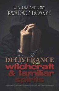 Deliverance from Witchcraft & Familiar Spirits: A Practical Perspective: Dealing with Witch-Demonology –  Anthony Kwadwo Boakye [ePub & Kindle] [English]