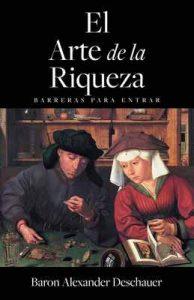 El Arte de la Riqueza: Barreras para entrar – Baron Alexander Deschauer [ePub & Kindle]