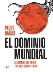 El dominio mundial: Elementos del poder y claves geopolíticas – Pedro Baños Bajo [ePub & Kindle]