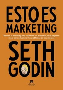 Esto es marketing: No uses el marketing para solucionar los problemas de tu empresa: úsalo para solucionar los problemas de tus clientes – Seth Godin, Isabel Murillo Fort [ePub & Kindle]