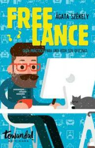 Freelance: Guía práctica para una vida sin oficinas – Agata Szekely [ePub & Kindle]