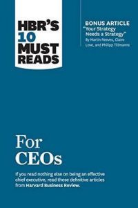 HBR's 10 Must Reads for CEOs (with bonus article «Your Strategy Needs a Strategy» by Martin Reeves, Claire Love, and Philipp Tillmanns) (HBR's 10 Must Reads) – Harvard Business Review [ePub & Kindle] [English]