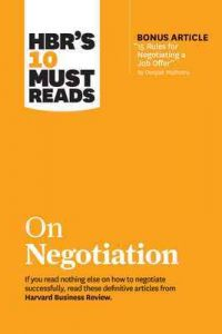 HBR's 10 Must Reads on Negotiation (with bonus article «15 Rules for Negotiating a Job Offer» by Deepak Malhotra) – Harvard Business Review [ePub & Kindle] [English]
