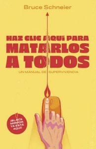 Haz clic aquí para matarlos a todos: Un manual de supervivencia – Bruce Schneier, Álvaro Robledo [ePub & Kindle]