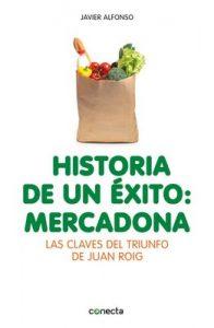 Historia de un éxito: Mercadona: Las claves del triunfo de Juan Roig – Javier Alfonso [ePub & Kindle]