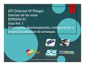 IOT (Internet Of Things). Internet de las cosas. ESP8266-01. Guía Vol: 1: Descripción, funcionamiento, configuración y proyectos prácticos de arranque – Fernando Moutinho Deyán [ePub & Kindle]