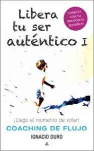 Libera tu ser Auténtico I: ¡Llegó el momento de volar! – (Coaching de flujo) – Ignacio Duro Roca [ePub & Kindle]