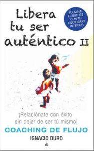 Libera tu ser auténtico II: ¡Relaciónate con éxito sin dejar de ser tú mismo! – (Coaching de Flujo) – Ignacio Duro Roca [ePub & Kindle]