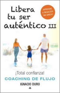 Libera tu ser auténtico III: ¡Total confianza! – (Coaching de flujo) – Ignacio Duro Roca [ePub & Kindle]