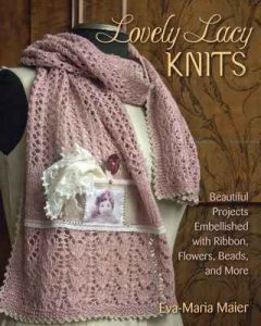 Lovely Lacy Knits: Beautiful Projects Embellished with Ribbon, Flowers, Beads, and More – Eva-Maria Maier [ePub & Kindle] [English]