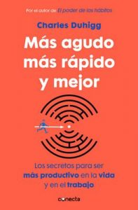 Más agudo, más rápido y mejor: Los secretos para ser más productivo en la vida y en el trabajo – Charles Duhigg [ePub & Kindle]
