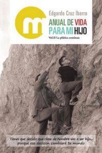 Manual De Vida Para Mi Hijo: Segunda Parte: La Plática Continua – Edgardo Cruz Ibarra [ePub & Kindle]